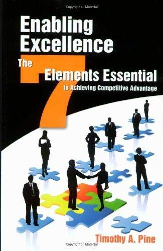 Enabling Excellence: The Seven Elements Essential to Achieving Competitive Advantage: Timothy A. ...
