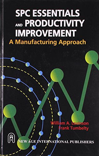 SPC Essentials and Productivity Improvement: A Manufacturing Approach: Frank Tumbelty,William A. ...