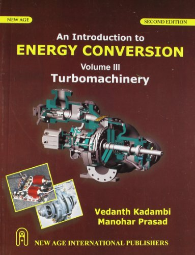 An Introduction to Energy Conversion: Turbomachinery, Volume.3: Manohar Prasad,V. Kadambi