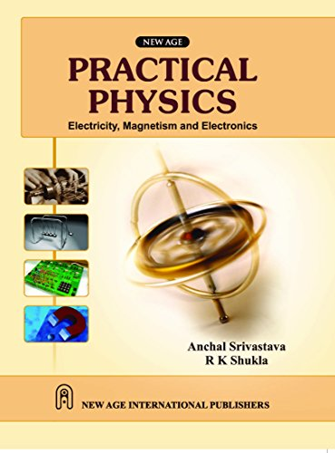 Practical Physics: Electricity Magnetism and Electronics: Anchal Srivastava