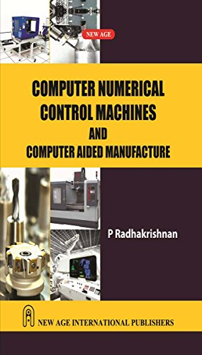 Computer Numerical Control Machines and Computer Aided Manufacture: P. Radhakrishnan