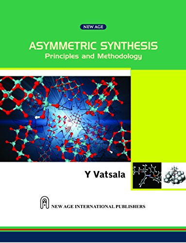 Asymmetric Synthesis-Principles and Methodology: Y Vatsala