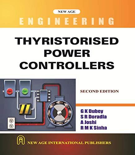 Thyristorised Power Controllers (Second Edition): A. Joshi,G.K. Dubey,R.M.K. Sinha,S.R. Doradla