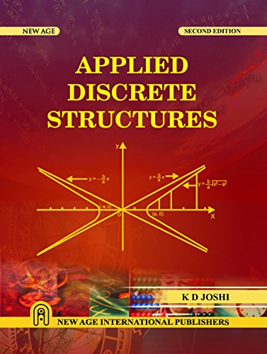 Applied Discrete Structures (Second Edition): K D Joshi