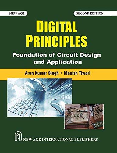 Digital Principles: Foundation of Circuit Design and Application: Arun Kumar Singh,Manish Tiwari