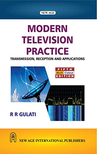 Modern Television Practice: Transmission, Reception and Applications: Gulati, R.R.