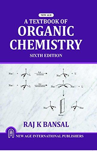 A Textbook Of Organic Chemistry, Sixth Edition: Bansal, Raj K.