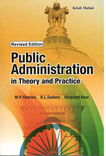 Public Administration in Theory and Practice: M.P. Sharma, B.L. Sadana and Harpreet Kaur