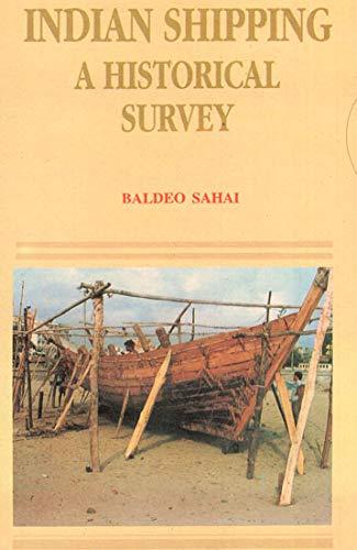 Indian Shipping: A Historical Survey: Baldeo Sahai