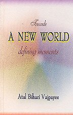 Towards A New World Defining Moments (812301175X) by Atal Bihari Vajpayee