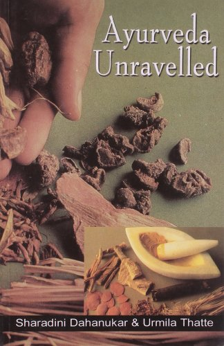 Ayurveda Unravelled: Dahanuker, Sharadina; Thatte, Urmila