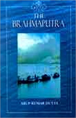 The Brahmaputra (India, the land and the: Arup Kumar Dutta