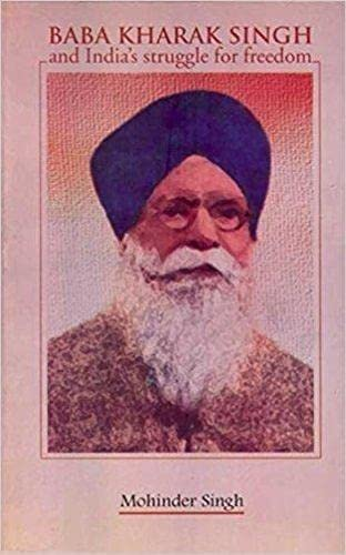 Baba Kharak Singh and India's Struggle for: Singh Mohinder