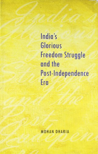 India?s Glorious Freedom Struggle and the Post-Independence: Dharia Mohan