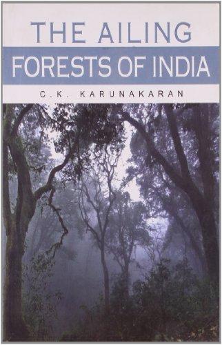 The Ailing Forests of India: Karunakaran C.K.