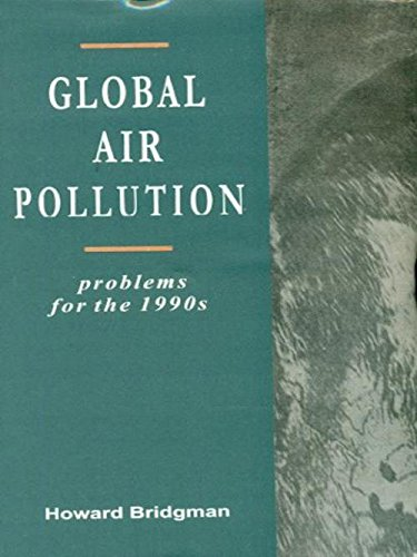 Global Air Pollution: Problems For the 1990s: Howard Bridgeman