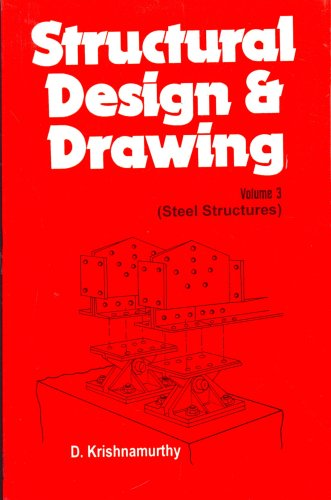 Structural Design and Drawing, Volume 3: Steel Structure: D. Krishnamurthy