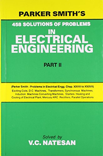 Parker Smiths 458 Solutions of Problems in Electrical Engineering (Part 2): V.C. Natesan