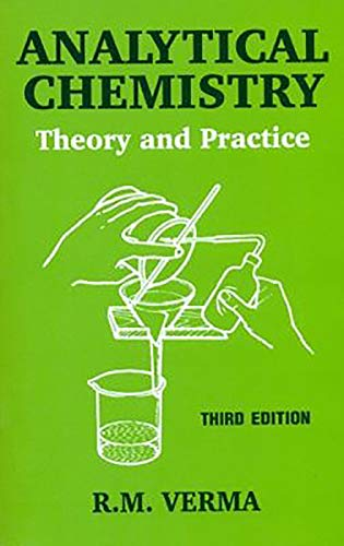 Analytical Chemistry: Theory and Practice (Third Edition): R.M. Verma