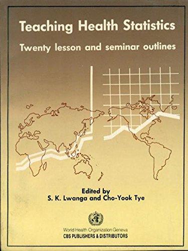 Teaching Health Statistics: Twenty lesson and seminar outlines: S.K.Lwanga & Cho Yook Tye (Ed.)