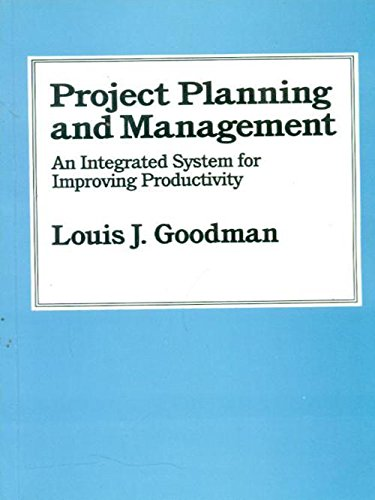 Project Planning and Management: An Integrated System for Improving Productivity: Louis J. Goodman