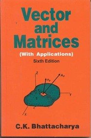 Vector & Matrices : With Applications, 6e: Bhattacharya C.K.