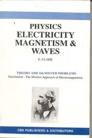 Physics Electricity Magnetism and Waves: Theory and: E. Clark