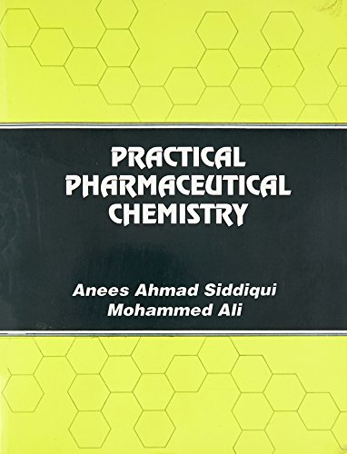 Practical Pharmaceutical Chemistry: Anees Ahmad Siddiqui,Mohammed Ali