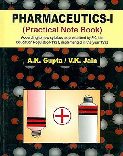 Pharmaceutics - I: Practical Note Book: A.K. Gupta,V.K. Jain