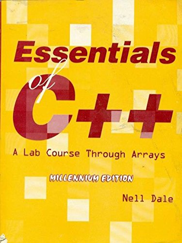Essentials C+ +: A Lab Course Through Arrays: Nell Dale
