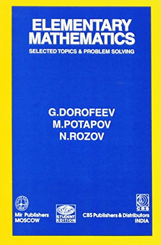 Elementary Mathematics : Selected Topics and Problems Solving: G. Dorofeev,M. Potapov,N. Rozov