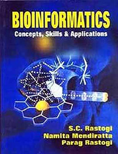 Bioinformatics : Concepts Skills and Applications: S C Rastogi; Namita Mendiratta and Parag Rastogi