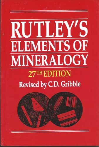 Rutley`s Elements of Mineralogy (Twenty Seventh Edition): C.D Gribble (Rev.)