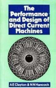 The Performance and Design of Direct Current: A.E. Clayton,N.N. Hancock