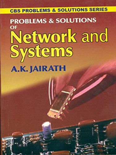 Problems and Solutions of Network and Systems: A.K. Jairath