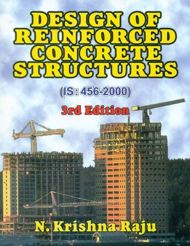 Design of Reinforced Concrete Structures (IS: 456-2000) (Third Edition): N. Krishna Raju