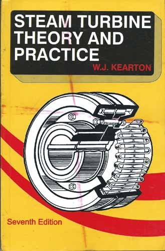 Steam Turbine Theory and Practice (Seventh Edition): W.J. Kearton
