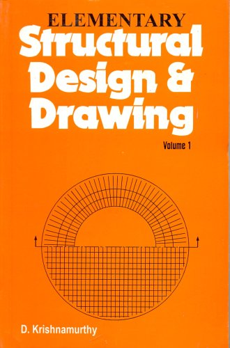 Elementary Structural Design and Drawing, Volume 1: D. Krishnamurthy