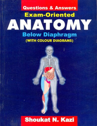 Questions and Answers: Exam Oriented Anatomy Below Diaphragm (With Colour Diagrams): Shoukat N. ...