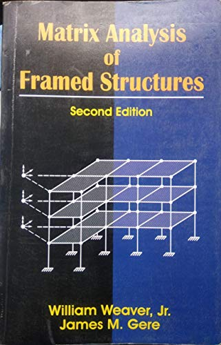 Matrix Analysis of Framed Structures: James M. Gere,William