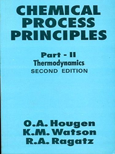 Chemical Process Principles, Part II: Thermodynamics (Second: K.M. Watson,O.A. Hougen,R.A.