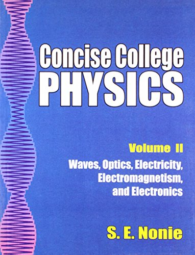 Concise College Physics (Waves Optics Electricity Electromagnetism and Electronics), Volume 2: S.E....