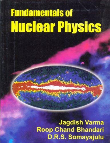 Fundamentals of Nuclear Physics: D.R.S. Somayajulu,Jagdish Varma,Roop