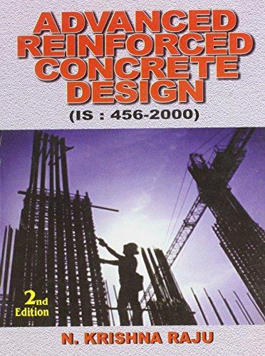 Advanced Reinforced Concrete Design (IS: 456-2000), (Second: N. Krishna Raju
