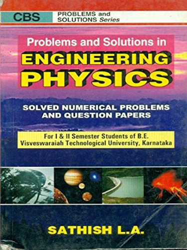Problems and Solutions in Engineering Physics: Solved Numerical Problems and Question Papers: ...