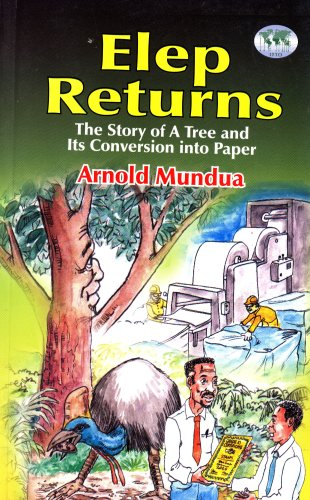 Elep Returns: The Story of a Tree and Its Conversion Into Paper: Arnold Mundua