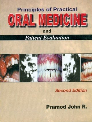 Principles of Practical Oral Medicines and Patient Evaluation: John R. Pramod