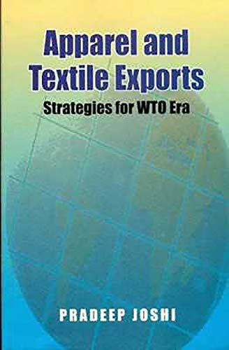 Apparel and Textile Exports: Strategies for WTO Era: Pradeep Joshi