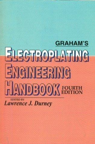 Graham's Electroplating Engineering Handbook (Fourth Edition): Durney L.J.
