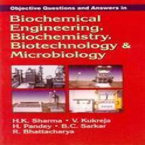 Objective Questions and Answers in Biochemical Engineering,: Bhattacharya R.C. Sarkar
